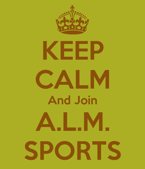 KEEP CALM And Join A.L.M. SPORTS
