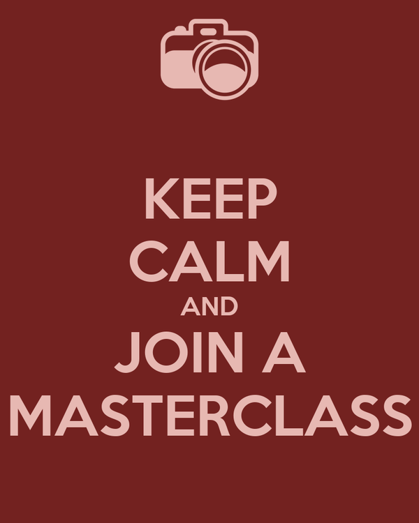 KEEP CALM AND JOIN A MASTERCLASS