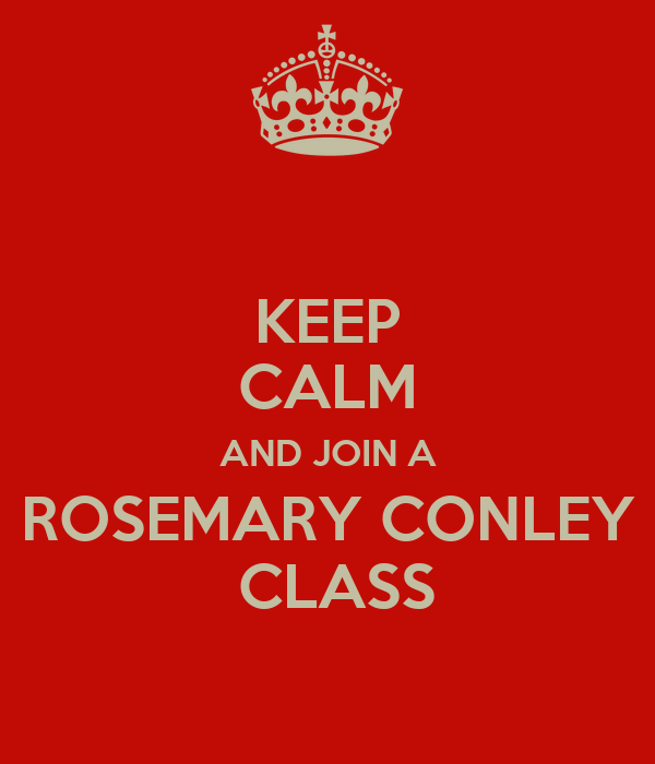 KEEP CALM AND JOIN A ROSEMARY CONLEY  CLASS