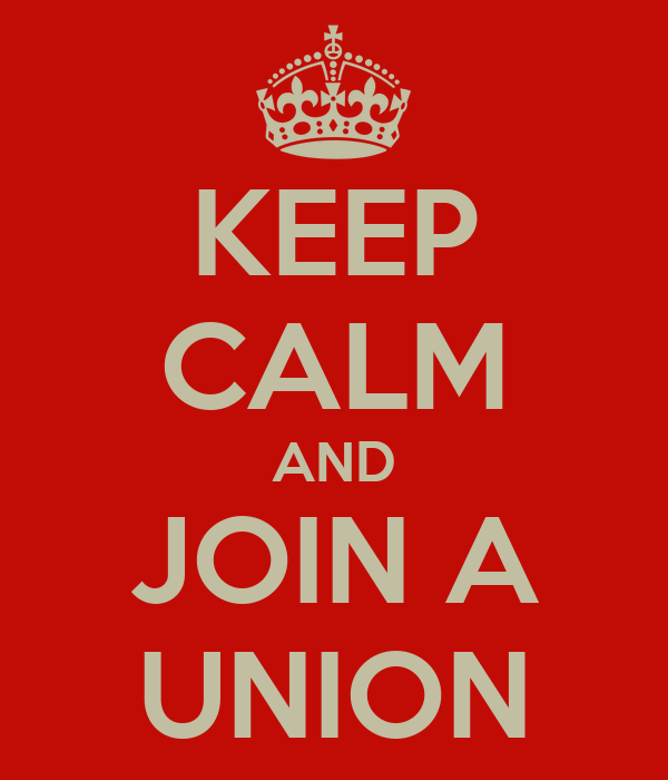 KEEP CALM AND JOIN A UNION