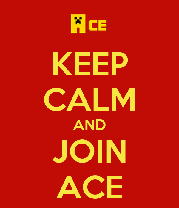 KEEP CALM AND JOIN ACE