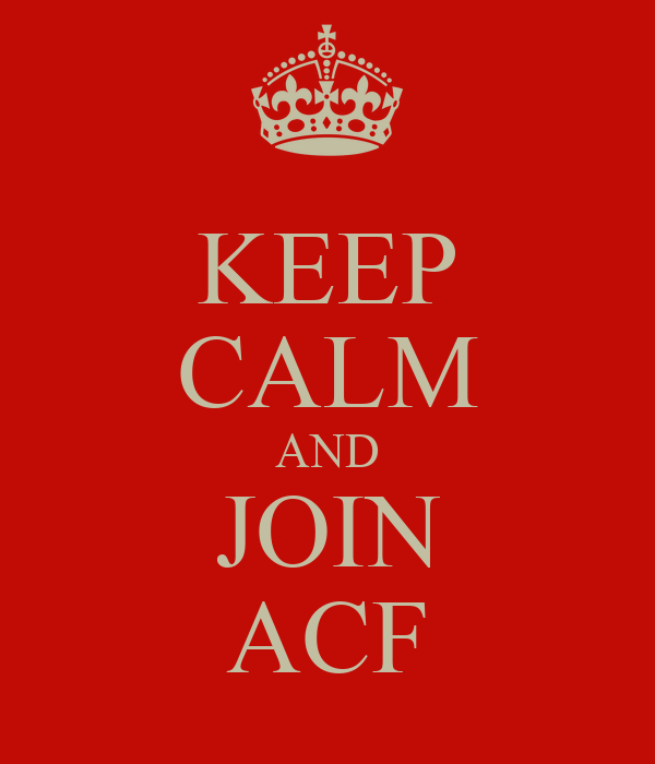 KEEP CALM AND JOIN ACF