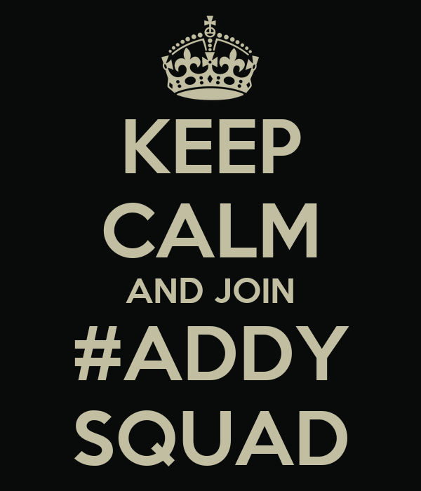 KEEP CALM AND JOIN #ADDY SQUAD