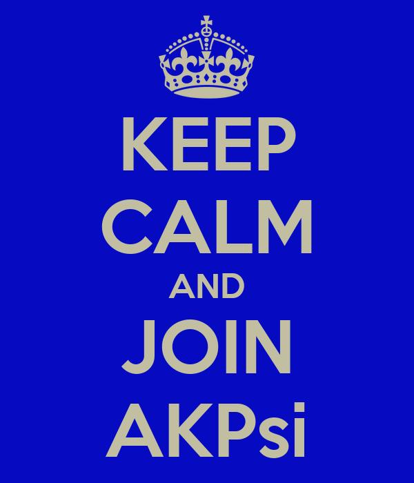 KEEP CALM AND JOIN AKPsi