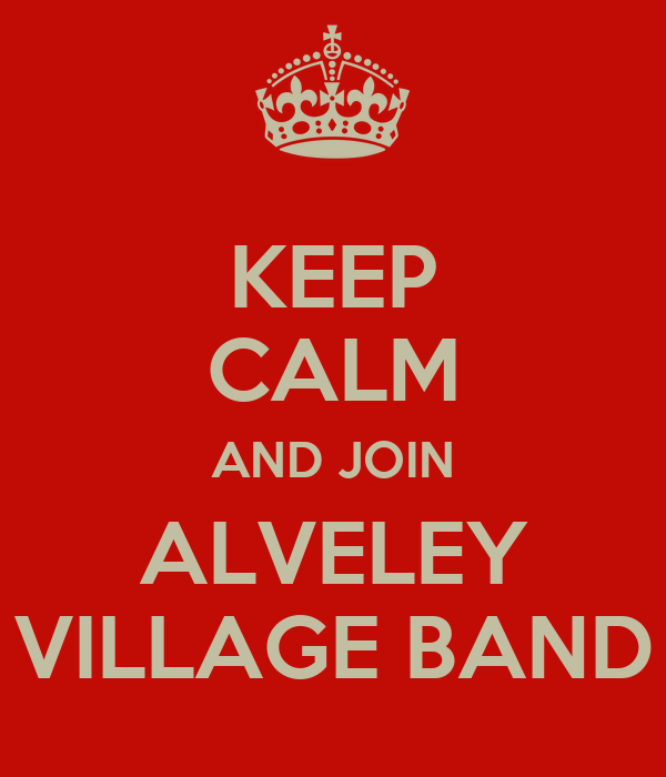 KEEP CALM AND JOIN ALVELEY VILLAGE BAND