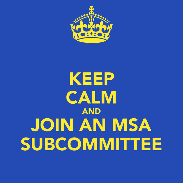 KEEP CALM AND JOIN AN MSA SUBCOMMITTEE