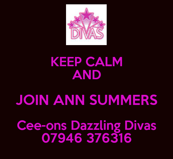 KEEP CALM AND JOIN ANN SUMMERS Cee-ons Dazzling Divas 07946 376316