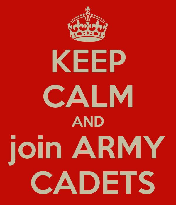 KEEP CALM AND join ARMY  CADETS