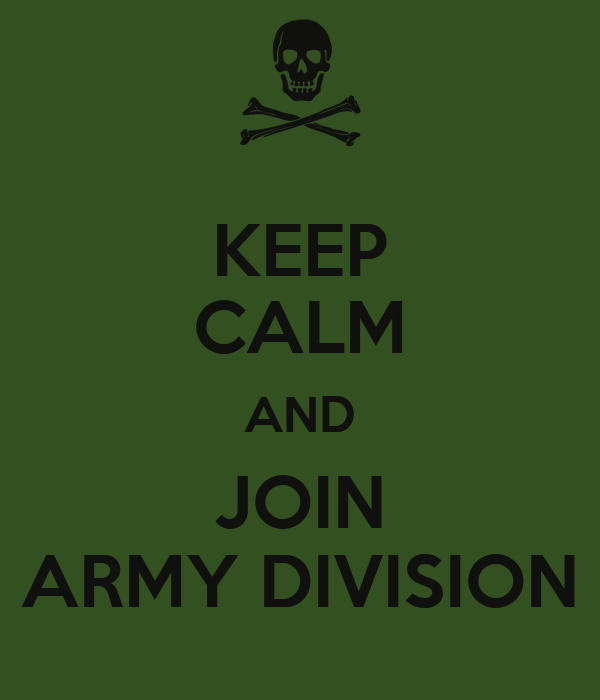 KEEP CALM AND JOIN ARMY DIVISION