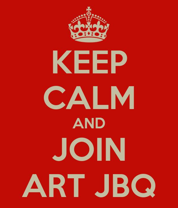 KEEP CALM AND JOIN ART JBQ