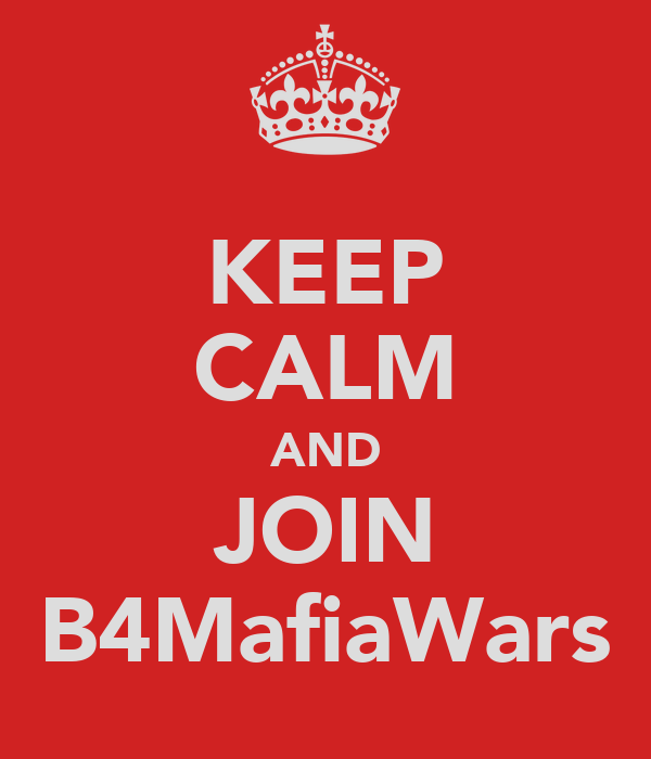 KEEP CALM AND JOIN B4MafiaWars