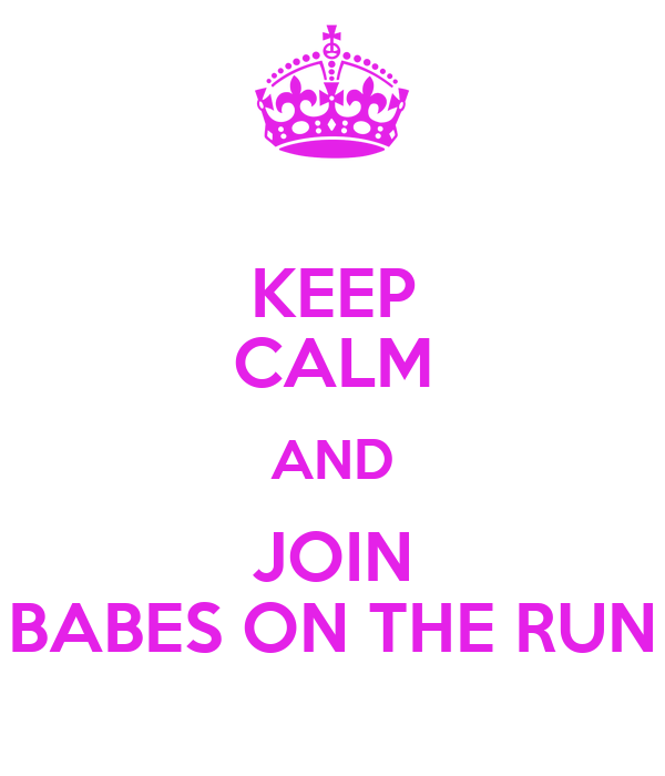 KEEP CALM AND JOIN BABES ON THE RUN