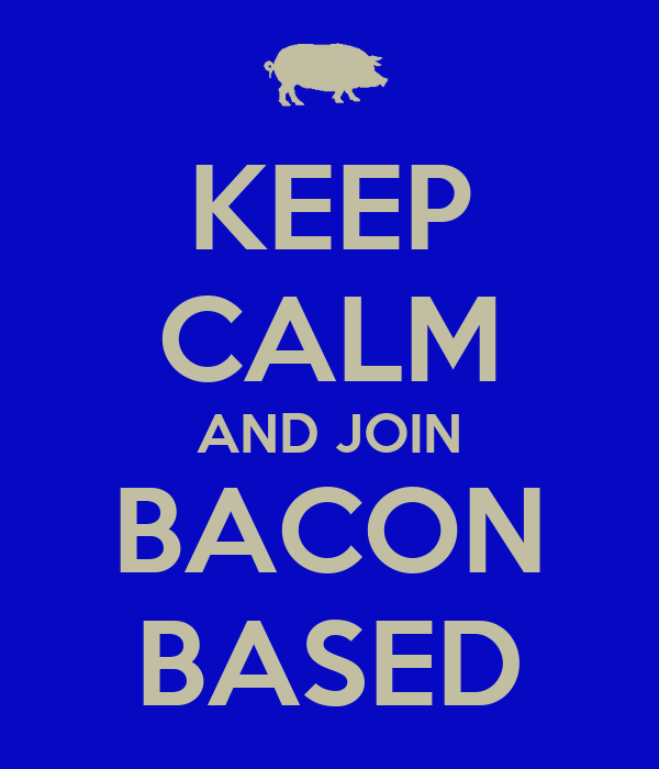 KEEP CALM AND JOIN BACON BASED