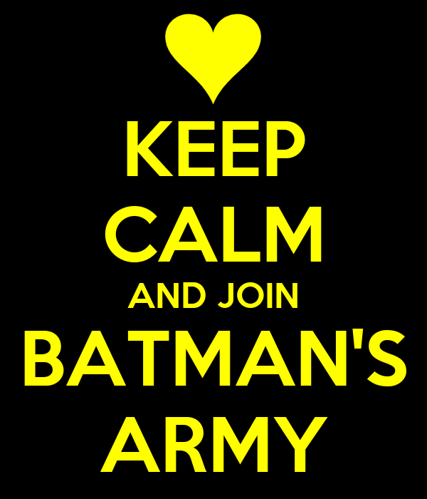 KEEP CALM AND JOIN BATMAN'S ARMY