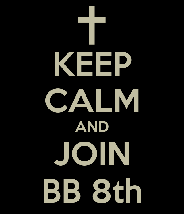 KEEP CALM AND JOIN BB 8th