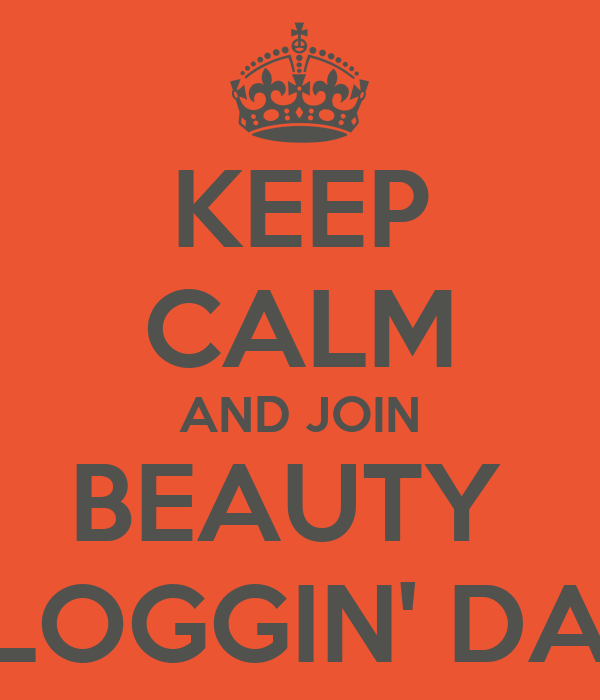 KEEP CALM AND JOIN BEAUTY  BLOGGIN' DAY