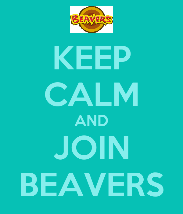 KEEP CALM AND JOIN BEAVERS