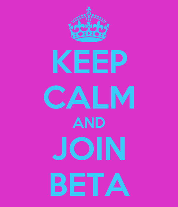 KEEP CALM AND JOIN BETA