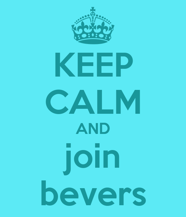 KEEP CALM AND join bevers