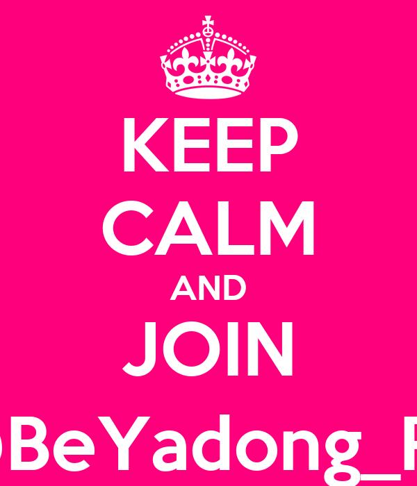 KEEP CALM AND JOIN @BeYadong_RP
