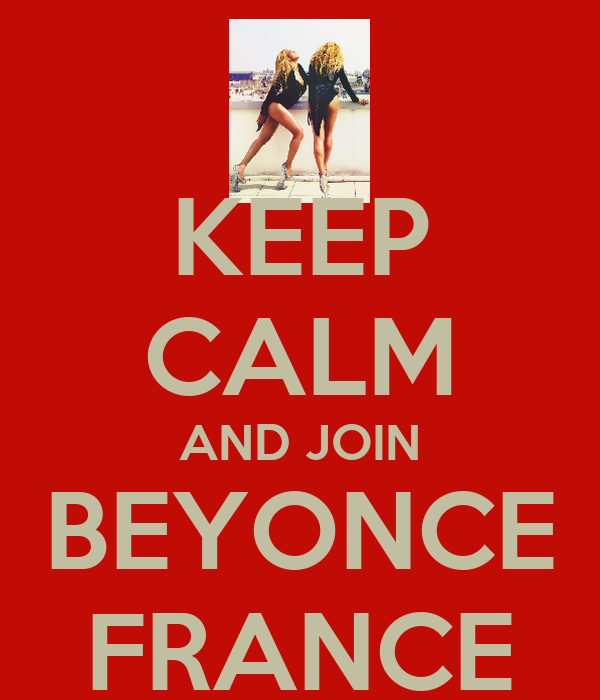 KEEP CALM AND JOIN BEYONCE FRANCE