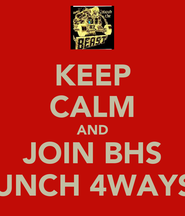 KEEP CALM AND JOIN BHS MUNCH 4WAYS!!