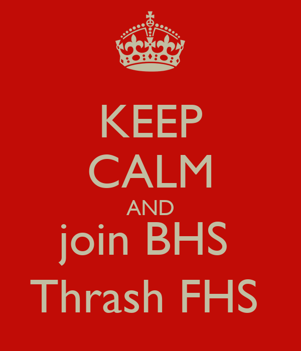 KEEP CALM AND join BHS  Thrash FHS