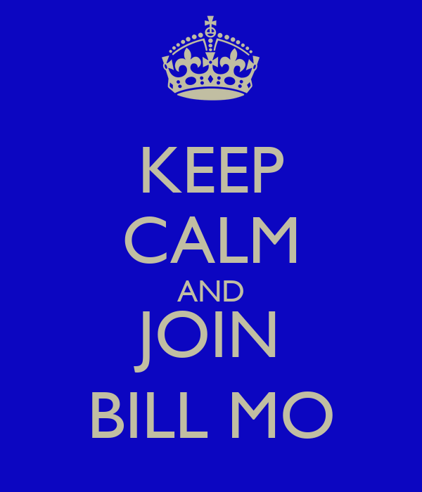 KEEP CALM AND JOIN BILL MO