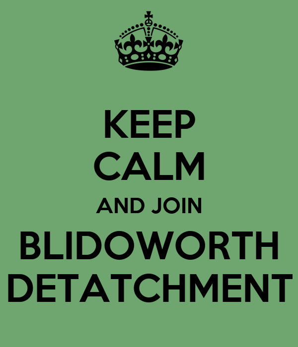 KEEP CALM AND JOIN BLIDOWORTH DETATCHMENT