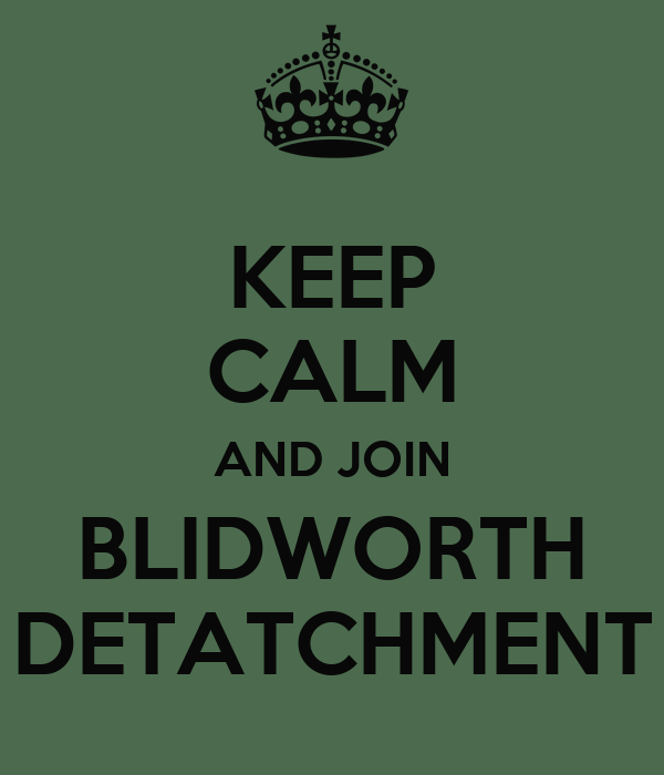 KEEP CALM AND JOIN BLIDWORTH DETATCHMENT