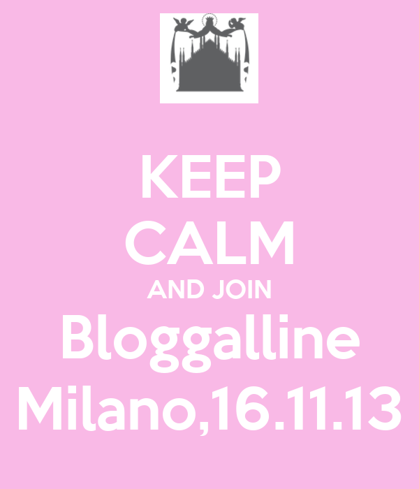 KEEP CALM AND JOIN Bloggalline Milano,16.11.13