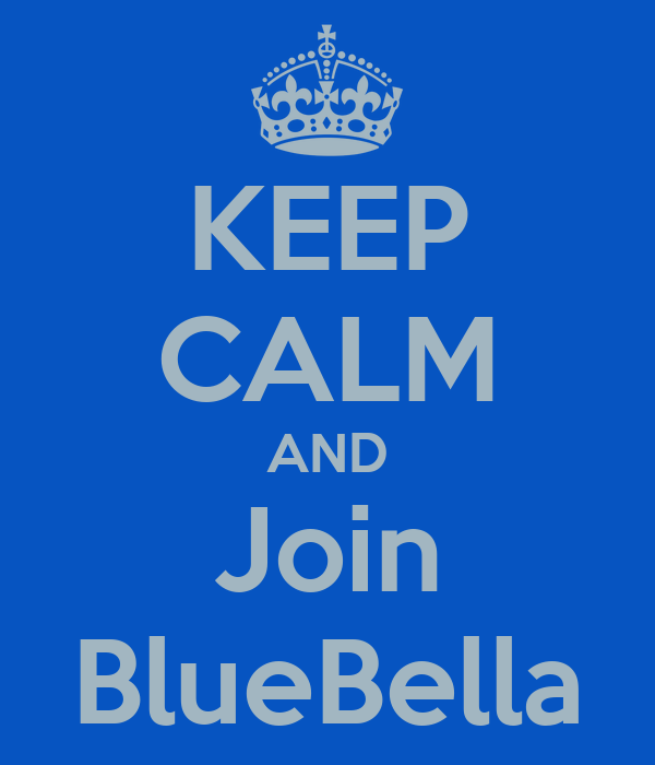 KEEP CALM AND Join BlueBella