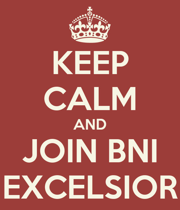 KEEP CALM AND JOIN BNI EXCELSIOR
