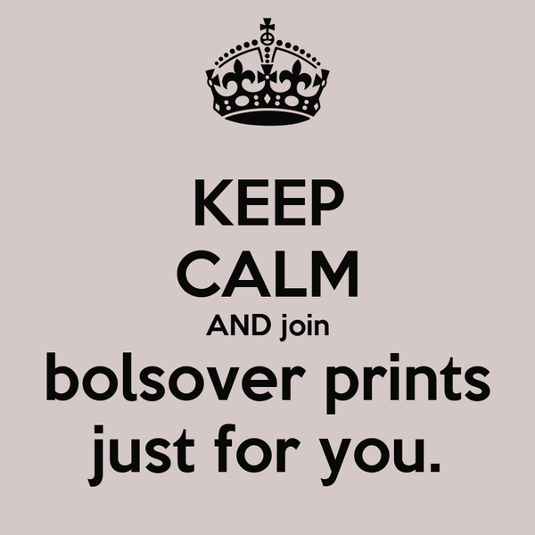 KEEP CALM AND join bolsover prints just for you.