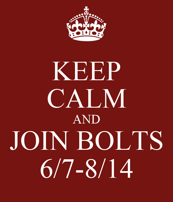 KEEP CALM AND JOIN BOLTS 6/7-8/14