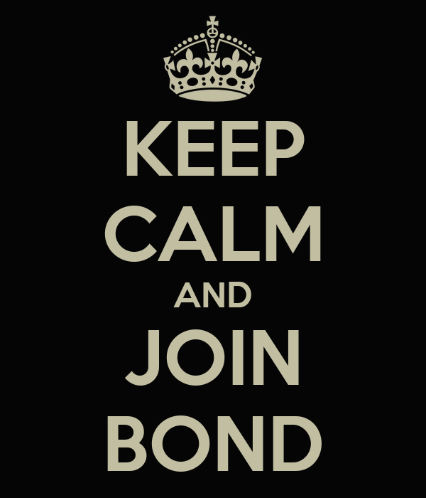 KEEP CALM AND JOIN BOND