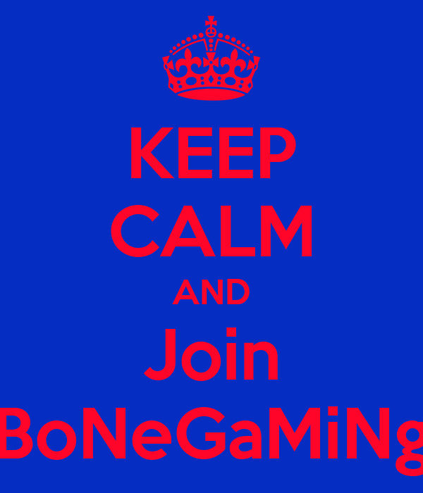 KEEP CALM AND Join BoNeGaMiNg