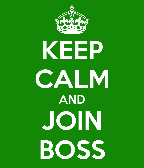 KEEP CALM AND JOIN BOSS