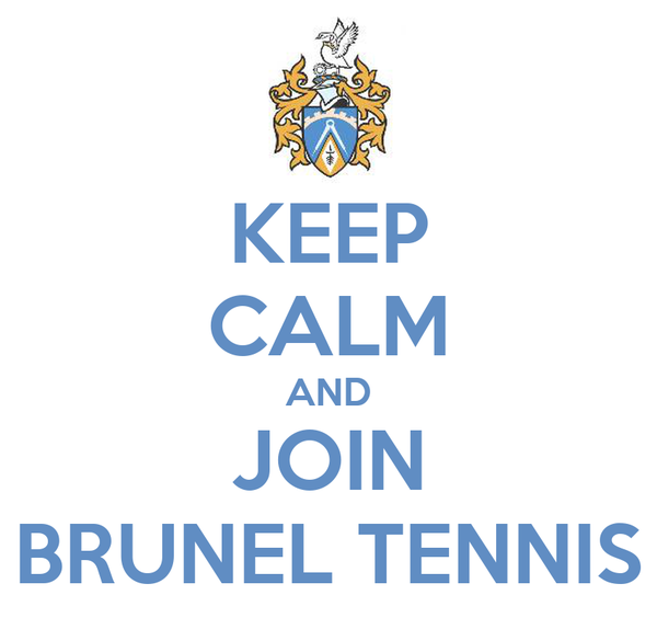 KEEP CALM AND JOIN BRUNEL TENNIS