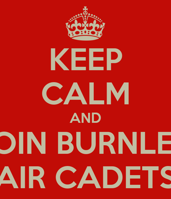 KEEP CALM AND JOIN BURNLEY AIR CADETS