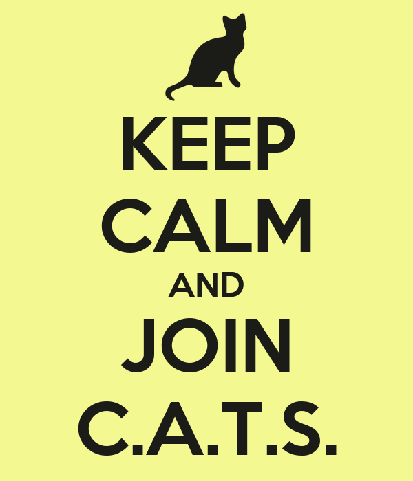 KEEP CALM AND JOIN C.A.T.S.