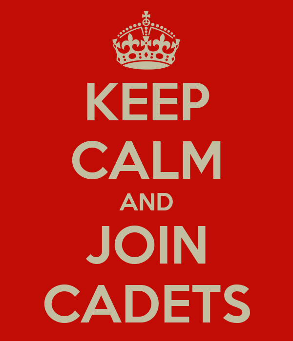 KEEP CALM AND JOIN CADETS