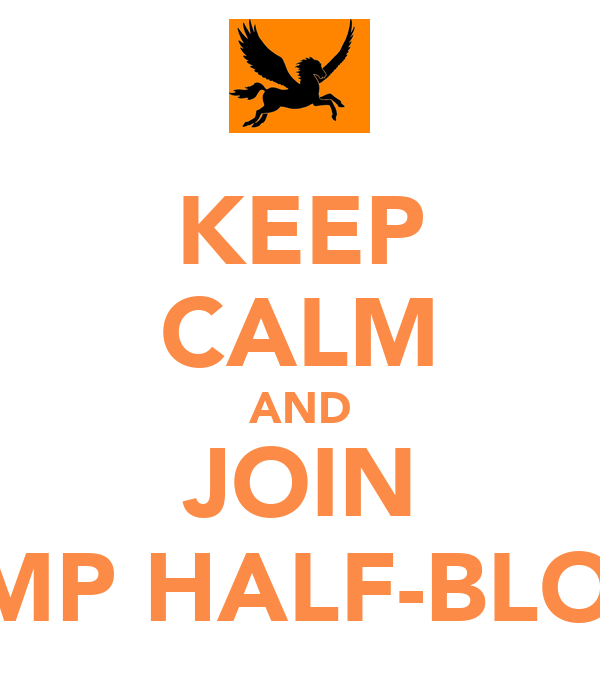 KEEP CALM AND JOIN CAMP HALF-BLOOD