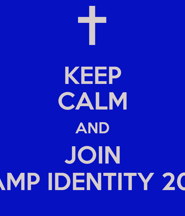 KEEP CALM AND JOIN CAMP IDENTITY 2012
