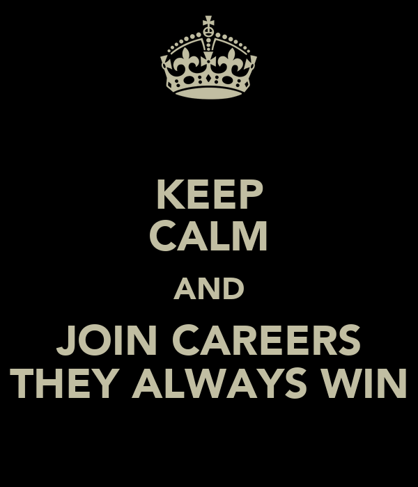 KEEP CALM AND JOIN CAREERS THEY ALWAYS WIN