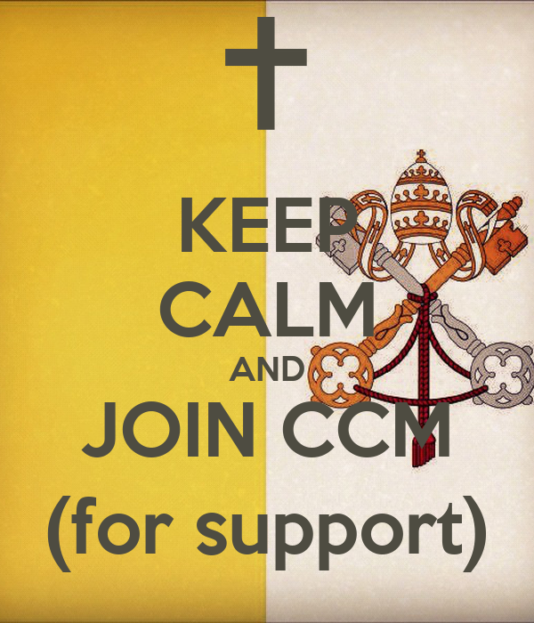 KEEP CALM AND JOIN CCM (for support)