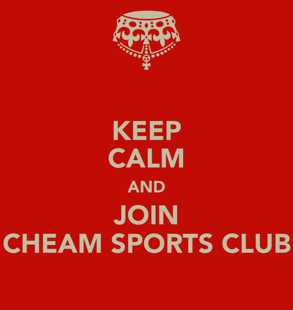 KEEP CALM AND JOIN CHEAM SPORTS CLUB