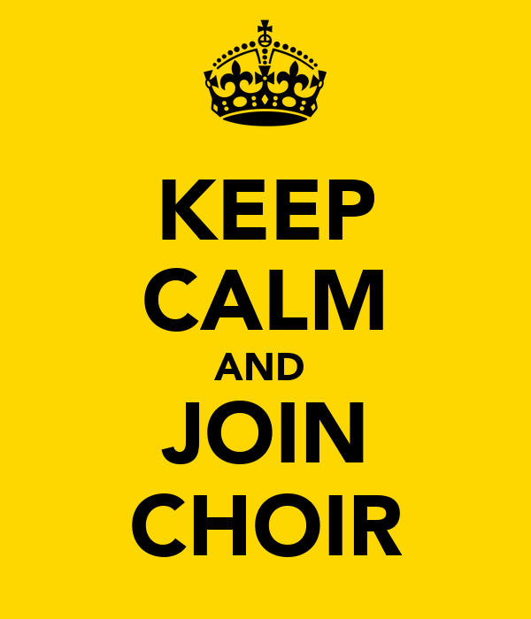 KEEP CALM AND  JOIN CHOIR