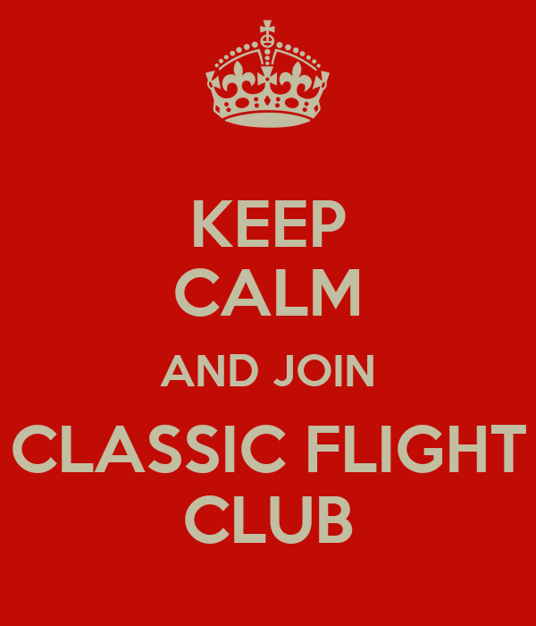 KEEP CALM AND JOIN CLASSIC FLIGHT CLUB