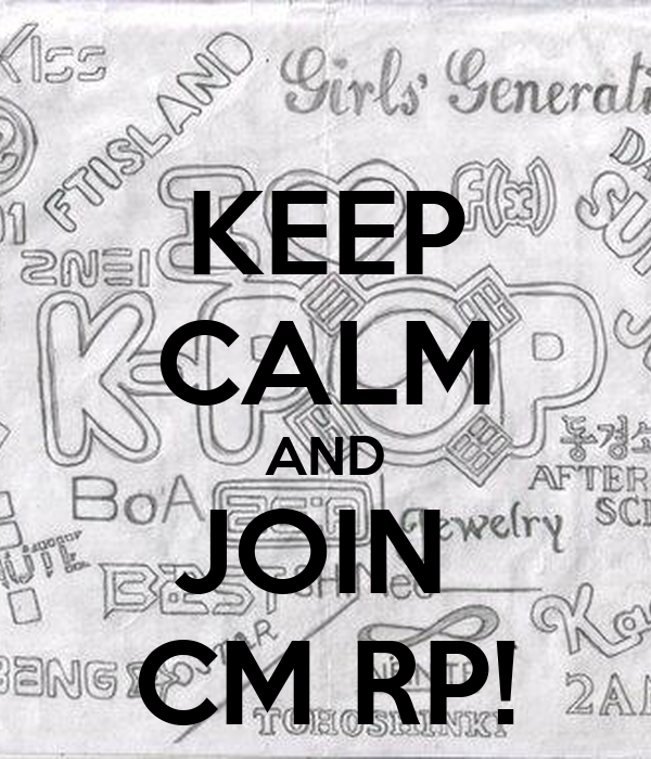 KEEP CALM AND JOIN  CM RP!